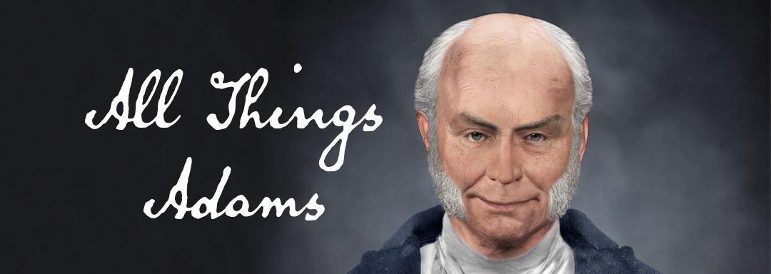All Things Adams - John Quincy Adams